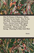 How To Finance A Business - Where And How To Get Funds - How To Use The Bank - Partnerships And Stock Issues - Success From Small Capital - Financing In A Crisis - Handling Investments - Money Leaks And Saving - Planning To Make Ends Meet