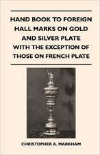 Hand Book to Foreign Hall Marks on Gold and Silver Plate - With the Exception of Those on French Plate