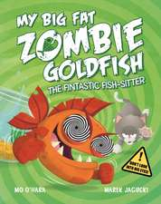 O'Hara, M: My Big Fat Zombie Goldfish: The Fintastic Fish-Si