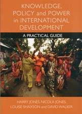 Knowledge, Policy and Power in International Development: A Practical Guide