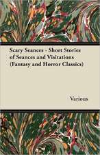 Scary Seances - Short Stories of Seances and Visitations (Fantasy and Horror Classics)