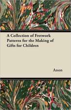 A Collection of Fretwork Patterns for the Making of Gifts for Children