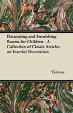 Decorating and Furnishing Rooms for Children - A Collection of Classic Articles on Interior Decoration