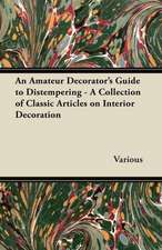 An Amateur Decorator's Guide to Distempering - A Collection of Classic Articles on Interior Decoration