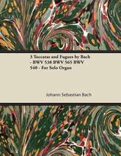 3 Toccatas and Fugues by Bach - BWV 538 BWV 565 BWV 540 - For Solo Organ