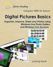 Digital Pictures Basics:  Organize, Improve, Share Your Photos Using Windows Live Photo Gallery and Windows Live Services