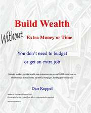 Build Wealth Without Extra Money or Time:  You Don't Need to Budget or Get an Extra Job