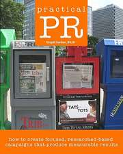 Practical PR:  How to Create Focused, Researched-Based Campaigns That Produce Measurable Results