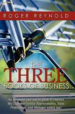The Three Books of Business:  An Insightful and Concise Guide to Improve the Customer Service Representative, Sales Professional, and Manager Within