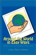 Around the World in Easy Ways:  A Guide to Planning Long -Term Travel with or Without Your Kids