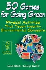 50 Games for Going Green:  Physical Activities That Teach Healthy Environmental Concepts