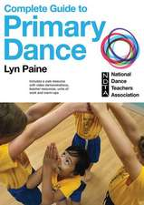 Complete Guide to Primary Dance with Web Resource:  Put the National Physical Activity Plan Into Action with 42 Proven Programs
