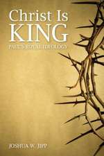 Christ Is King:  Paul's Royal Ideology