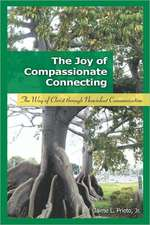 The Joy of Compassionate Connecting: The Way of Christ Through Nonviolent Communication
