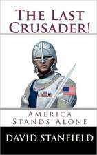 The Last Crusader!:  America Stands Alone