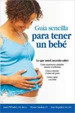 Guia sencilla para tener un bebe [The Simple Guide to Having a Baby]: lo que usted necesita saber