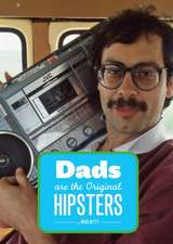Dads Are the Original Hipsters:  An Irreverant Encyclopedia of Fashion