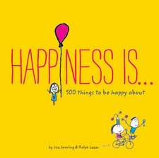 Happiness Is...:  500 Things to Be Happy about