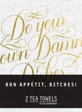 Bon, Appetit Bitches! Tea Towels:  New Poems from Shakespeare's Line