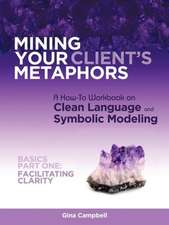 Mining Your Client's Metaphors:  Facilitating Clarity