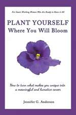 Plant Yourself Where You Will Bloom