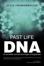 Past Life DNA:  An Incredible Journey from Anger to Forgiveness