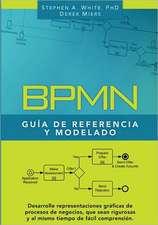 Bpmn Guia de Referencia y Modelado:  Comprendiendo y Utilizando Bpmn