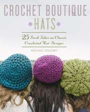 Crochet Boutique:  25 Fresh Takes on Classic Crocheted Hat Designs