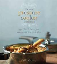 The New Pressure Cooker Cookbook:  More Than 150 Delicious, Fast & Nutritious Dishes
