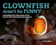 Clownfish Aren't So Funny: Fascinating Facts about Some of the Ocean's Most Misunderstood Creatures