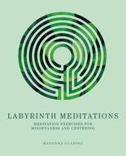 Labyrinth Meditations: Exercises for Mindfulness and Centering