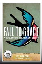 Fall to Grace:  A Revolution of God, Self & Society (Large Print Edition)