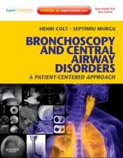 Bronchoscopy and Central Airway Disorders: A Patient-Centered Approach: Expert Consult Online and Print