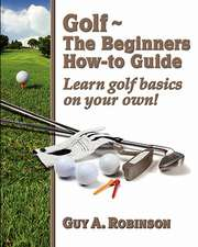 Golf - The Beginners How-To Guide