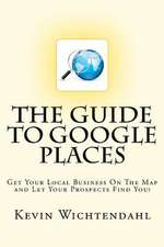 The Guide to Google Places