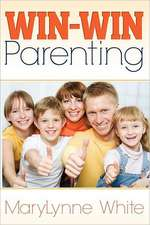 Win-Win Parenting:  How to Raise Happy Kids Easily