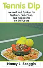 Tennis Dip:  Journal and Recipe for Fashion, Fun, Food, and Friendship on the Court