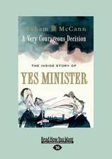 A Very Courageous Decision:  The Inside Story of Yes Minister (Large Print 16pt)
