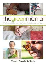 Green Mama:  What Parents Need to Know to Give Their Children a Healthy Start and a Greener Future