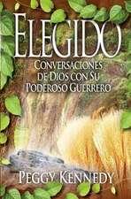 Elegido:  Conversaciones de Dios Con Su Poderoso Guerrero