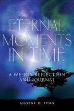 Eternal Moments in Time:  A Weekly Reflection and Journal