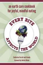 Every Bite Affects the World - An Earth Care Cookbook for Joyful, Mindful Eating:  An Almanac of Festivals in the Mohawk Valley