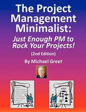 The Project Management Minimalist: Just ENough PM to Rock Your Projects