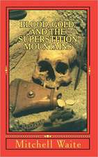Blood, Gold, and the Superstition Mountains