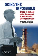 Doing the Impossible: George E. Mueller and the Management of NASA's Human Spaceflight Program