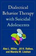 Dialectical Behavior Therapy with Suicidal Adolescents