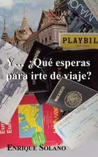 Y... Que Esperas Para Irte de Viaje?
