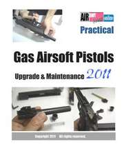 Practical Gas Airsoft Pistols Upgrade & Maintenance 2011