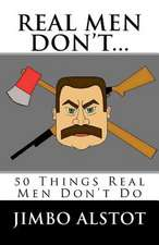 Real Men Don't...