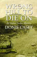The Wrong Hill to Die on:  An Alafair Tucker Mystery